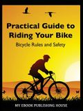 Practical Guide to Riding Your Bike - Bicycle Rules and Safety