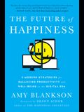 The Future of Happiness: 5 Modern Strategies for Balancing Productivity and Well-Being in the Digital Era
