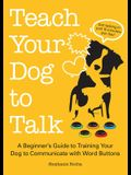 Teach Your Dog to Talk: A Beginner's Guide to Training Your Dog to Communicate with Word-Buttons