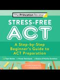 Stress-Free ACT: A Step-By-Step Beginner's Guide to ACT Preparation