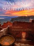 The Ancient Southwest: A Guide to Archaeological Sites