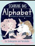 Schreibe das Alphabet: Arbeitsbuch mit Buchstaben und Wörtern: für Kindergärten und Vorschulen: Ein Arbeitsbuch zum Handschrift Üben mit einf
