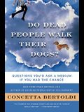 Do Dead People Walk Their Dogs?: Questions You'd Ask a Medium If You Had the Chance