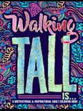 Walking Tall Is...: A Motivational & Inspirational Adult Coloring Book