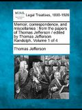 Memoir, Correspondence, and Miscellanies: From the Papers of Thomas Jefferson / Edited by Thomas Jefferson Randolph. Volume 1 of 4