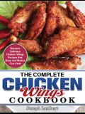 The Complete Chicken Wings Cookbook: Discover Delicious Chicken Wings Recipes that Busy and Novice Can Cook