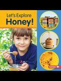 Let's Explore Honey!
