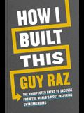 How I Built This Signed Edition: The Unexpected Paths to Success from the World's Most Inspiring Entrepreneurs