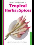 Handy Pocket Guide to Tropical Herbs & Spices: Clear Identification Photos and Explanatory Text for the 35 Most Common Herbs & Spices Found in Thailan