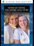 Never Say Never: The Deidre Hall Story