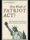 How Would a Patriot Act? Defending American Values from a President Run Amok