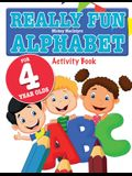 Really Fun Alphabet For 4 Year Olds: A fun & educational alphabet activity book for four year old children