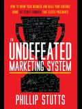 The Undefeated Marketing System: How to Grow Your Business and Build Your Audience Using the Secret Formula That Elects Presidents