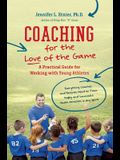 Coaching for the Love of the Game: A Practical Guide for Working with Young Athletes