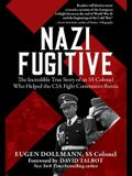 Nazi Fugitive: The Incredible True Story of an SS Colonel Who Helped the CIA Fight Communist Russia