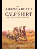 The Amazing Death of Calf Shirt: And Other Blackfoot Stories
