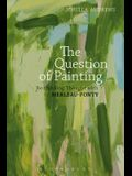 The Question of Painting: Rethinking Thought with Merleau-Ponty