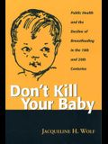Don't Kill Your Baby: Public Health and the Decline of Breastf in the 19th and 20th Centuries