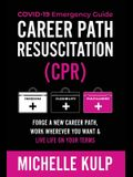 Career Path Resuscitation: Forge A New Career Path, Work Wherever You Want & Live Life On Your Terms (COVID-19 Emergency Guide)