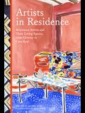 Artists in Residence: Seventeen Artists and Their Living Spaces, from Giverny to Casa Azul