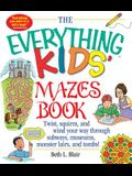 The Everything Kid's Mazes Book: Twist, Squirm, and Wind Your Way Through Subwaysj, Museums, Monster Lairs, and Tombs!