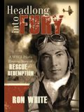 Headlong Into Fury: A WWII Pilot's Riveting Story of Rescue and Redemption
