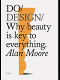 Do Design: Why Beauty Is Key to Everything. (Design Theory Book, Inspirational Gift for Designers and Artists)