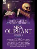 The Collected Supernatural and Weird Fiction of Mrs Oliphant: Volume 2-Including Two Novellas, 'Old Lady Mary, ' 'a Beleaguered City' and Four Novelet