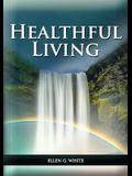Healthful Living: : (Learning about Diet, Exercise, Temperance, What to eat and what can't and it's biblical perspective)