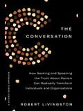 The Conversation: How Seeking and Speaking the Truth about Racism Can Radically Transform Individuals and Organizations