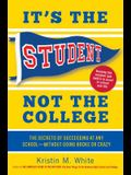 It's the Student, Not the College: The Secrets of Succeeding at Any School--Without Going Broke or Crazy