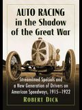 Auto Racing in the Shadow of the Great War: Streamlined Specials and a New Generation of Drivers on American Speedways, 1915-1922