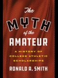 The Myth of the Amateur: A History of College Athletic Scholarships