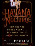Havana Nocturne: How the Mob Owned Cuba...and Then Lost It to the Revolution