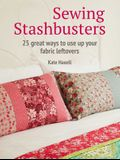 Sewing Stashbusters: 25 Great Ways to Use Up Your Fabric Leftovers