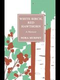 White Birch, Red Hawthorn: A Memoir