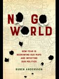 No Go World: How Fear Is Redrawing Our Maps and Infecting Our Politics