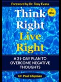 Think Right Live Right: A 21-Day Plan To Overcome Negative Thoughts Second Edition