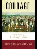 Courage: The Politics of Life and Limb