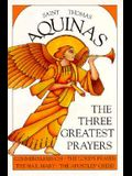 The Three Greatest Prayers: Commentaries On, the Lord's Prayer, the Hail Mary, the Apostles' Creed