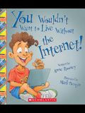 You Wouldn't Want to Live Without the Internet! (You Wouldn't Want to Live Without...)