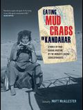 Eating Mud Crabs in Kandahar, Volume 31: Stories of Food During Wartime by the World's Leading Correspondents