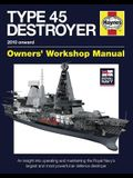 Royal Navy Type 45 Destroyer Manual - 2010 Onward: An Insight Into Operating and Maintaining the Royal Navy's Largest and Most Powerful Air Defence De