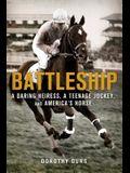 Battleship: A Daring Heiress, a Teenage Jockey, and America's Horse