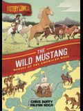 History Comics: The Wild Mustang: Horses of the American West