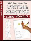 ABC See, Hear, Do Level 5: Writing Practice, Long Vowels