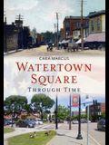 Watertown Square Through Time