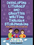 Developing Literacy and Creative Writing Through Storymaking: Story Strands for 7-12-Year-Olds