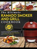 Kamado Smoker And Grill Cookbook: The Ultimate Kamado Smoker and Grill Cookbook - Innovative Recipes and Foolproof Techniques for The Most Flavorful a