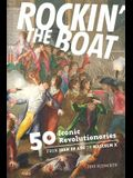 Rockin' the Boat: 50 Iconic Revolutionaries -- From Joan of Arc to Malcom X